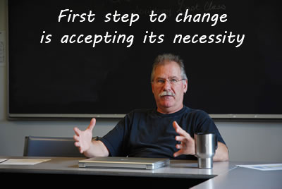 First step to change is accepting its necessity
